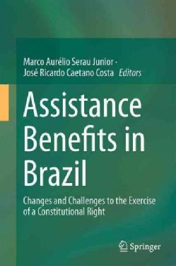 Assistance Benefits in Brazil: Changes and Challenges to the Exercise of a Constitutional Right (Hardcover)