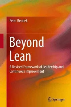Beyond Lean: A Revised Framework of Leadership and Continuous Improvement (Hardcover)