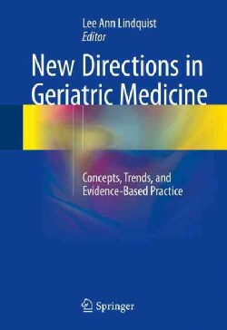 New Directions in Geriatric Medicine: Concepts, Trends, and Evidence-based Practice (Hardcover)