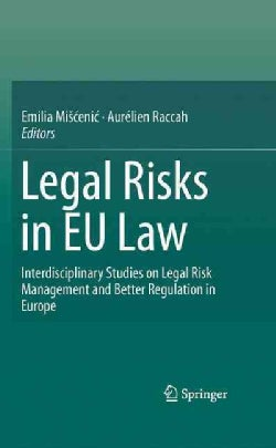 Legal Risks in EU Law: Interdisciplinary Studies on Legal Risk Management and Better Regulation in Europe (Hardcover)