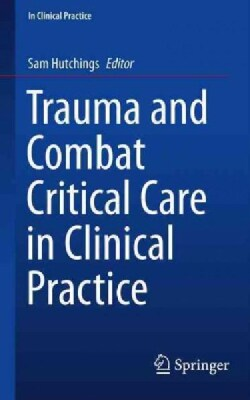 Trauma and Combat Critical Care in Clinical Practice (Paperback)