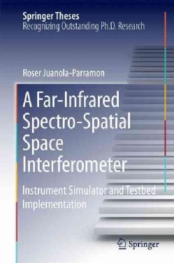 A Far-infrared Spectro-spatial Space Interferometer: Instrument Simulator and Testbed Implementation (Hardcover)