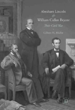 Abraham Lincoln and William Cullen Bryant: Their Civil War (Hardcover)