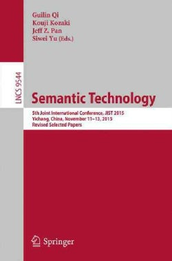 Semantic Technology: 5th Joint International Conference, Jist 2015, Yichang, China, November 11-13, 2015, Revised... (Paperback)
