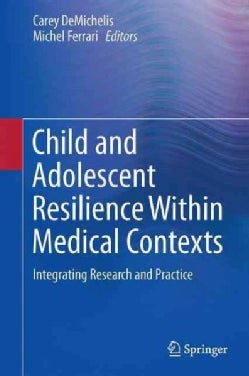 Child and Adolescent Resilience Within Medical Contexts: Integrating Research and Practice (Hardcover)