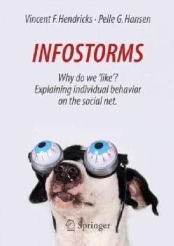 Infostorms: Why Do We Like? Explaining Individual Behavior on the Social Net (Paperback)