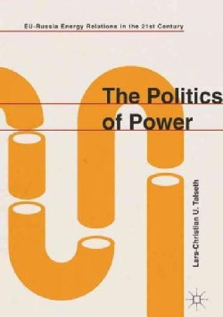 The Politics of Power: EU-Russia Energy Relations in the 21st Century (Hardcover)