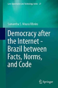 Democracy After the Internet: Brazil Between Facts, Norms, and Code (Hardcover)