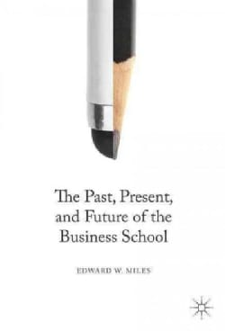 The Past, Present, and Future of the Business School (Hardcover)