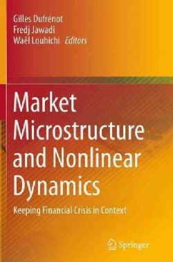 Market Microstructure and Nonlinear Dynamics: Keeping Financial Crisis in Context (Paperback)