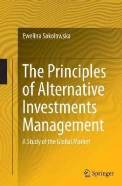The Principles of Alternative Investments Management: A Study of the Global Market (Paperback)