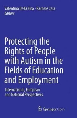 Protecting the Rights of People With Autism in the Fields of Education and Employment: International, European an... (Paperback)
