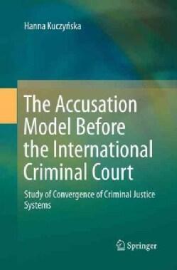 Model Oskarzenia Przed Miedzynarodowym Trybunalem Karnym: Study of Convergence of Criminal Justice Systems (Paperback)
