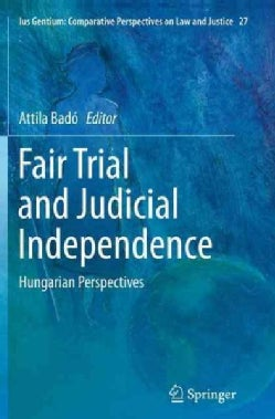 Fair Trial and Judicial Independence: Hungarian Perspectives (Paperback)
