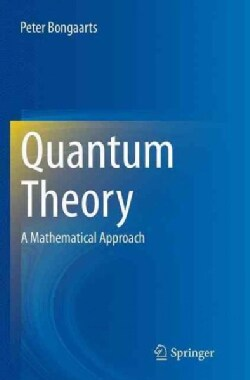 Quantum Theory: A Mathematical Approach (Paperback)