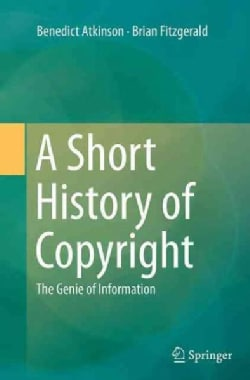 A Short History of Copyright: The Genie of Information (Paperback)
