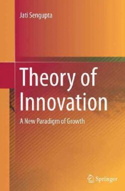 Theory of Innovation: A New Paradigm of Growth (Paperback)