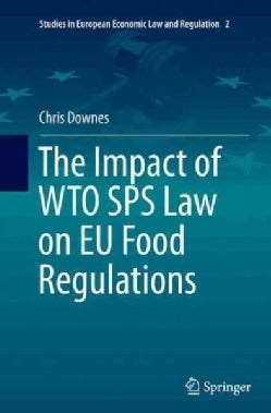 The Impact of Wto Sps Law on Eu Food Regulations (Paperback)