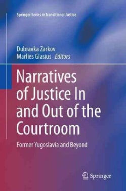 Narratives of Justice in and Out of the Courtroom: Former Yugoslavia and Beyond (Paperback)