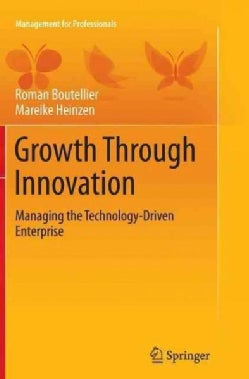Growth Through Innovation: Managing the Technology-driven Enterprise (Paperback)