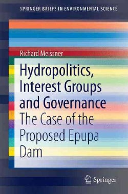 Hydropolitics, Interest Groups and Governance: The Case of the Proposed Epupa Dam (Paperback)