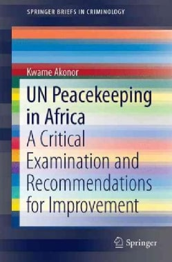 Un Peacekeeping in Africa: A Critical Examination and Recommendations for Improvement (Paperback)