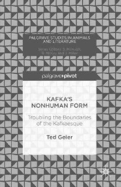 Kafka's Nonhuman Form: Troubling the Boundaries of the Kafkaesque (Hardcover)