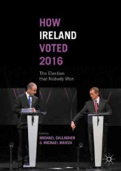 How Ireland Voted 2016: The Election That Nobody Won (Paperback)