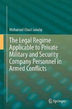 The Legal Regime Applicable to Private Military and Security Company Personnel in Armed Conflicts (Hardcover)