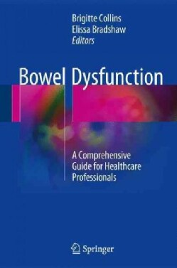 Bowel Dysfunction: A Comprehensive Guide for Healthcare Professionals (Hardcover)