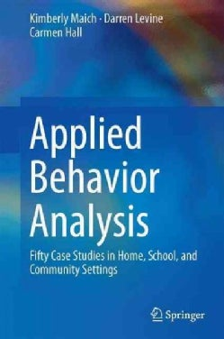 Applied Behavior Analysis: Fifty Case Studies in Home, School, and Community Settings (Hardcover)