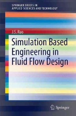 Simulation Based Engineering in Fluid Flow Design (Hardcover)