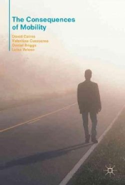 The Consequences of Mobility: Reflexivity, Social Inequality and the Reproduction of Precariousness in Highly Qua... (Hardcover)