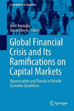 Global Financial Crisis and Its Ramifications on Capital Markets: Opportunities and Threats in Volatile Economic ... (Hardcover)