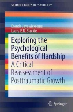 Exploring the Psychological Benefits of Hardship: A Critical Reassessment of Posttraumatic Growth (Paperback)