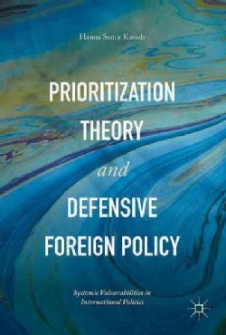 Prioritization Theory and Defensive Foreign Policy: Systemic Vulnerabilities in International Politics (Hardcover)