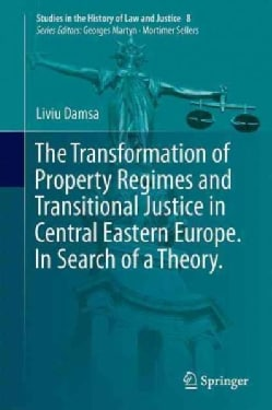 The Transformation of Property Regimes and Transitional Justice in Central Eastern Europe: In Search of a Theory (Hardcover)