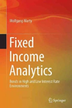 Fixed Income Analytics: Bonds in High and Low Interest Rate Environments (Hardcover)