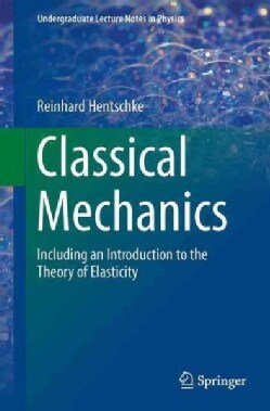 Classical Mechanics: Including an Introduction to the Theory of Elasticity (Paperback)