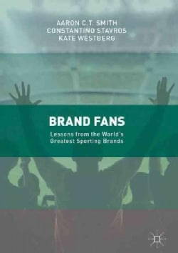 Brand Fans: Lessons from the World's Greatest Sporting Brands (Hardcover)