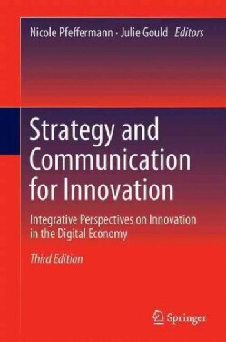 Strategy and Communication for Innovation: Integrative Perspectives on Innovation in the Digital Economy (Hardcover)