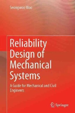 Reliability Design of Mechanical Systems: A Guide for Mechanical and Civil Engineers (Hardcover)