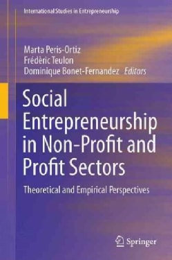 Social Entrepreneurship in Non-Profit and Profit Sectors: Theoretical and Empirical Perspectives (Hardcover)