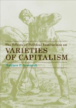 The Effects of Political Institutions on Varieties of Capitalism (Hardcover)