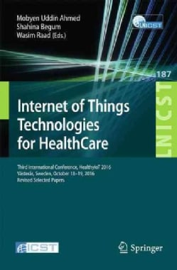 Internet of Things Technologies for Healthcare: Third International Conference, Healthyiot 2016, Revised Selected... (Paperback)