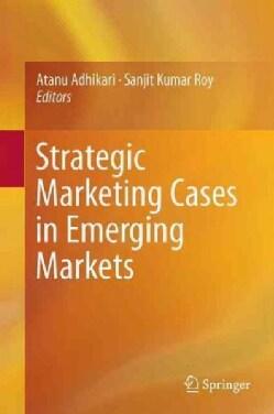Strategic Marketing Cases in Emerging Markets (Hardcover)
