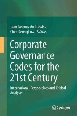 Corporate Governance Codes for the 21st Century: International Perspectives and Critical Analyses (Hardcover)