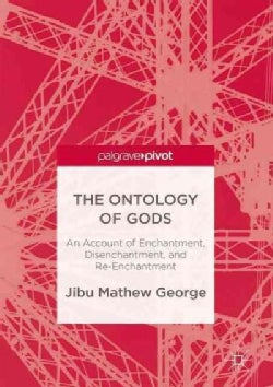 The Ontology of Gods: An Account of Enchantment, Disenchantment, and Re-enchantment (Hardcover)