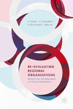 Re-Evaluating Regional Organizations: Behind the Smokescreen of Official Mandates (Hardcover)