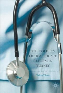 The Politics of Healthcare Reform in Turkey (Hardcover)